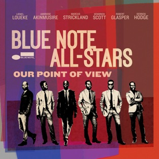 Our Point of View (feat. Lionel Loueke, Ambrose Akinmusire, Marcus Strickland, Kendrick Scott, Robert Glasper & Derrick Hodge) – Blue Note All-Stars