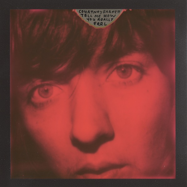 Tell Me How You Really Feel (by Courtney Barnett)