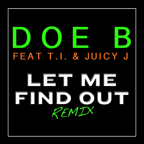Let Me Find Out (Remix) [feat. T.I. & Juicy J] - Single