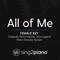 Sing2Piano - All of Me (Female Key) Originally Performed by John Legend] [Piano Karaoke Version]