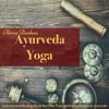 Ayurveda Yoga Three Doshas – Instrumental Healing Music for Pitta, Vata and Kapha Doshas in Ayurveda - Ayurveda & Kundalini: Yoga
