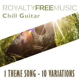 ‎Royalty Free Music: Chill Guitar (1 Theme Song - 10 Variations) by Royalty  Free Music Maker