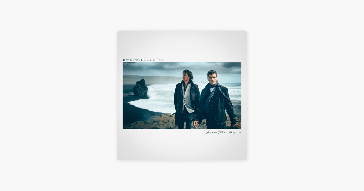 ‎burn The Ships By For King & Country On Apple Music