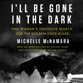 I'll Be Gone in the Dark: One Woman's Obsessive Search for the Golden State Killer (Unabridged) - Michelle McNamara mp3 download