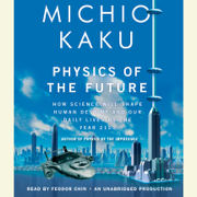 Physics of the Future: How Science Will Shape Human Destiny and Our Daily Lives by the Year 2100 (Unabridged)