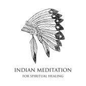 Indian Meditation for Spiritual Healing: 50 Soothing Ethnic Soundscapes for Mental Well Being, Native American Flute with Drums for Deep Sleep