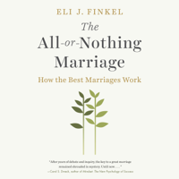 The All-or-Nothing Marriage: How the Best Marriages Work (Unabridged)