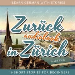 Zurück in Zürich: Learn German with Stories 8 - 10 Short Stories for Beginners