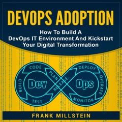 DevOps Adoption: How to Build a DevOps IT Environment and Kickstart Your Digital Transformation (Unabridged)