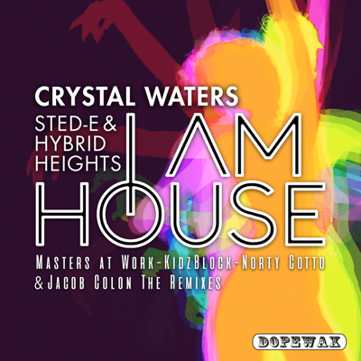I Am House (Jacob Colon Mix) - Crystal Waters & Sted-E & Hybrid Heights song