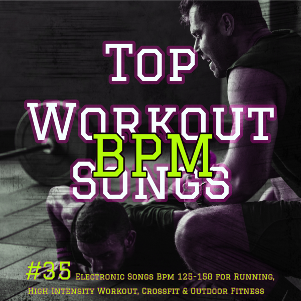 BPM Top Workout Songs - #35 Electronic Songs Bpm 125-150 for Running, High  Intensity Workout, Crossfit & Outdoor Fitness by Workout Mafia, Extreme