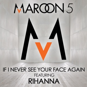 Maroon 5 feat. Rihanna - If I Never See Your Face Again feat. Rihanna
