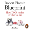Blueprint: How DNA Makes Us Who We Are (Unabridged) - Robert Plomin