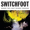 Where the Light Shines Through, Switchfoot
