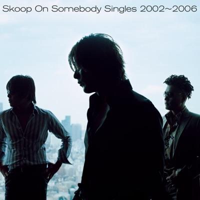 Singles 2002-2006 - Skoop on Somebody