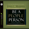 John C. Maxwell & Lloyd James - Be a People Person: Effective Leadership Through Effective Relationships artwork