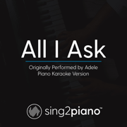 All I Ask (Originally Performed by Adele) [Piano Karaoke Version] - Sing2Piano - Sing2Piano