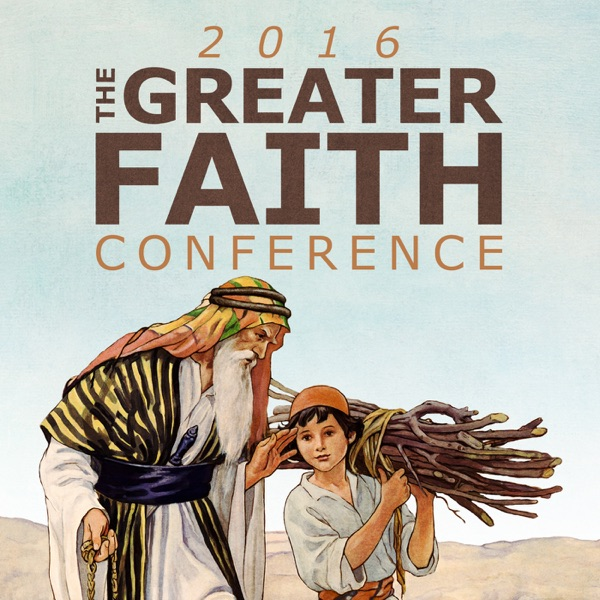 The Greater Faith Conference 2016 Audio