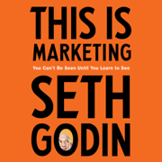 This Is Marketing: You Can't Be Seen Until You Learn to See (Unabridged)
