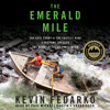 Kevin Fedarko - The Emerald Mile: The Epic Story of the Fastest Ride in History Through the Heart of the Grand Canyon  artwork