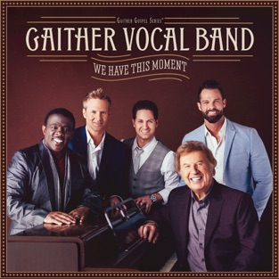 We Have This Moment – Gaither Vocal Band