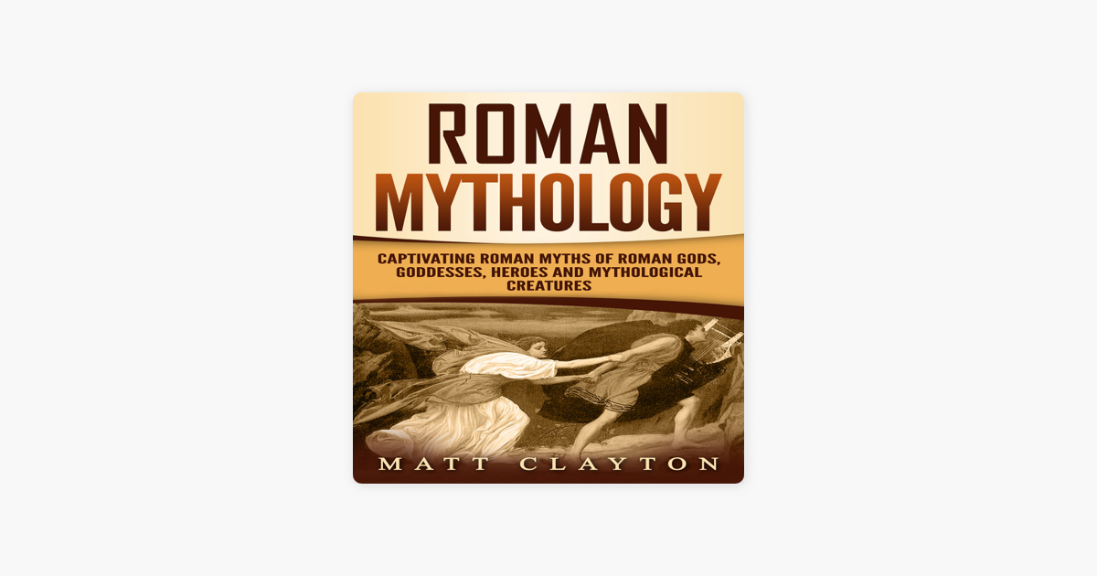 Roman Mythology: Captivating Roman Myths of Roman Gods, Goddesses, Heroes  and Mythological Creatures (Unabridged)