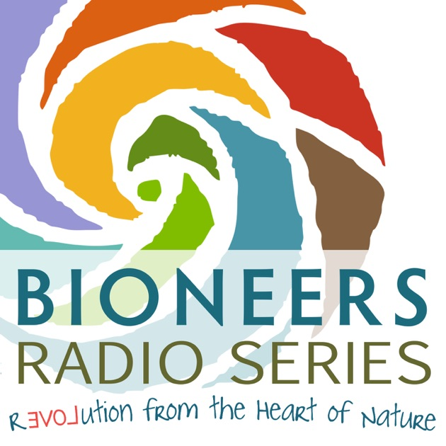 Bioneers Revolution From The Heart Of Nature Bioneers Radio