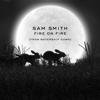 Fire on Fire - Sam Smith mp3