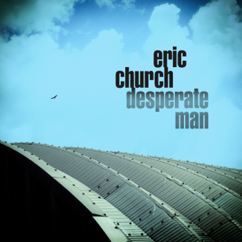 Eric Church Desperate Man - Eric Church song lyrics