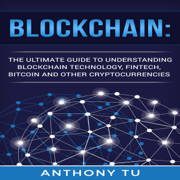 Blockchain: The Ultimate Guide to Understanding Blockchain Technology, Fintech, Bitcoin, and Other Cryptocurrencies (Unabridged)