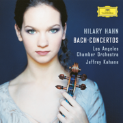 J.S. Bach: Violin Concertos - Hilary Hahn, Los Angeles Chamber Orchestra & Jeffrey Kahane - Hilary Hahn, Los Angeles Chamber Orchestra & Jeffrey Kahane