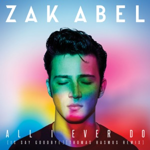 Zak Abel - All I Ever Do (Is Say Goodbye) [Thomas Rasmus Remix]