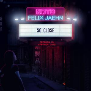 NOTD, Felix Jaehn & Captain Cuts - So Close feat. Georgia Ku