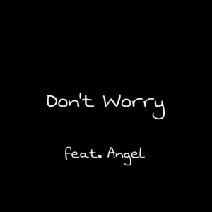 Don't Worry (feat. Angel) - Single Mp3 Download