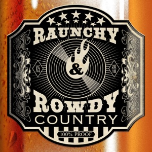 Raunchy & Rowdy Country