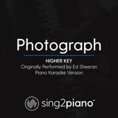 Photograph Higher Key [Originally Performed By Ed Sheeran] [Piano Karaoke Version] Sing2Piano - Sing2Piano