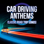Car Driving Anthems: Classic Road Trip Songs!