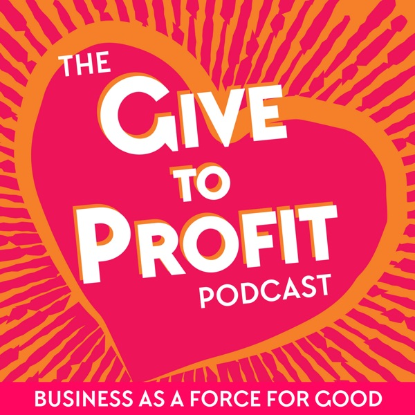 The Give to Profit Podcast
