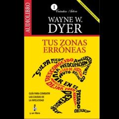Tus Zonas Erroneas [Your Erroneous Zones]: Guia Para Combatir las Causas de la Infelicidad