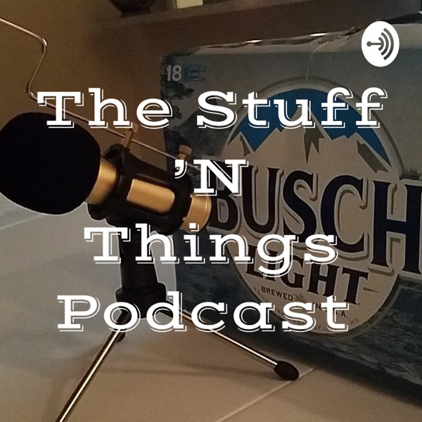 The Stuff 'N Things Podcast