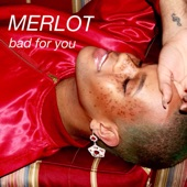 Merlot - Bad For You