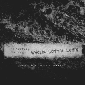 Mustard & Travis Scott - Whole Lotta Lovin'