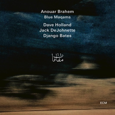 Blue Maqams - Anouar Brahem, Dave Holland, Jack DeJohnette & Django Bates album