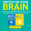 Ivan Harmon - Switch On Your Brain: 10 Fun and Interesting Facts About Your Own Mind That You Want to Know (Unabridged)  artwork