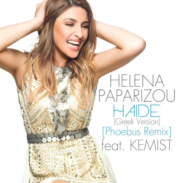 Haide (Greek Version / Phoebus Remix) [feat  Kemist] - Single by Helena  Paparizou