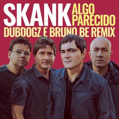 Algo Parecido (Dubdogz e Bruno Be Remix) [Club Mix] - Single - Skank