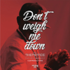 Don't Weigh Me Down (feat. Nuzu Deep) - The Prince