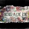 Love Bone Earth Affair, Mother Love Bone