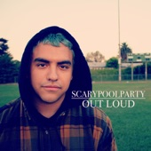 Scarypoolparty - Out Loud
