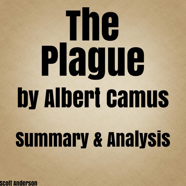 "an analysis of the plague a novel by albert camus 1 title: the plague 2 author: albert camus 3 the novel is called ""the plague"" because it's about a town that suffers from an epidemic of the plague 4 the."